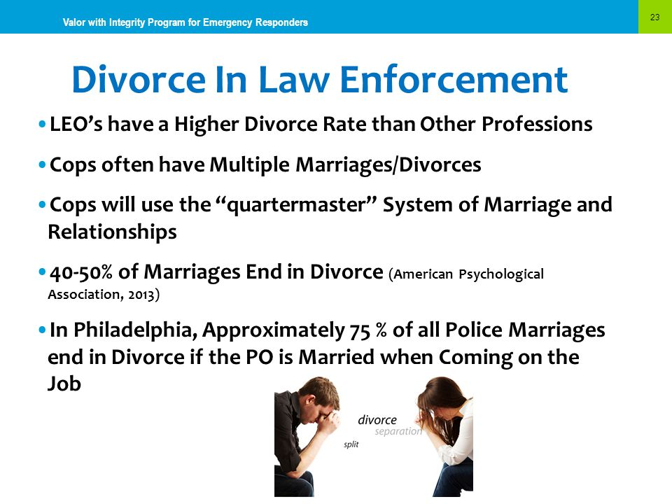 Divorce In Law Enforcement 23 Valor with Integrity Program for Emergency Responders LEO's have a Higher Divorce Rate than Other Professions Cops often