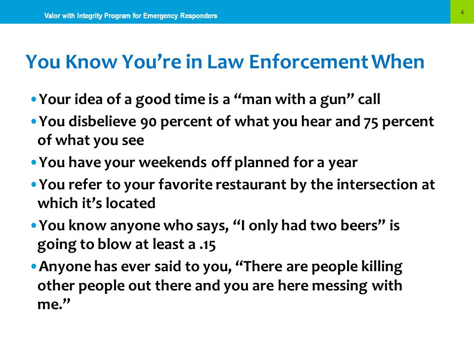 """You Know You're in Law Enforcement When 4 Valor with Integrity Program for Emergency Responders Your idea of a good time is a """"man with a gun"""" call Yo"""