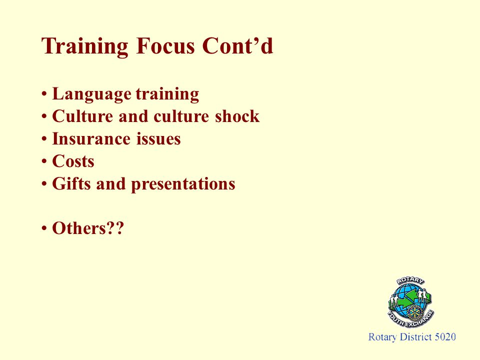 Training Focus Cont'd Language training Culture and culture shock Insurance issues Costs Gifts and presentations Others