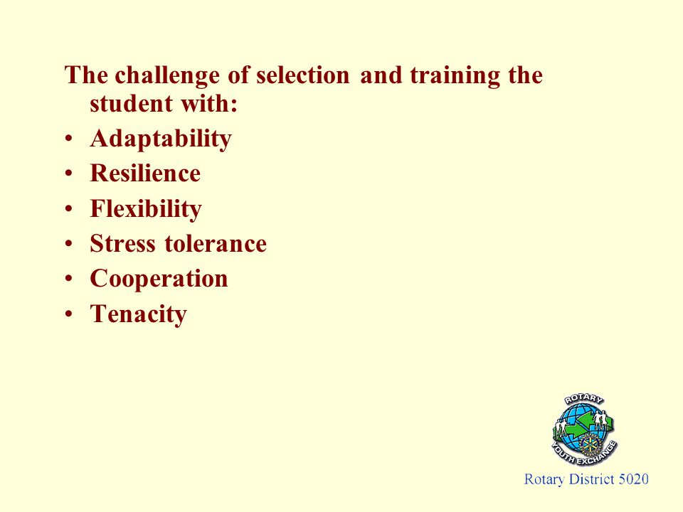 The challenge of selection and training the student with: Adaptability Resilience Flexibility Stress tolerance Cooperation Tenacity