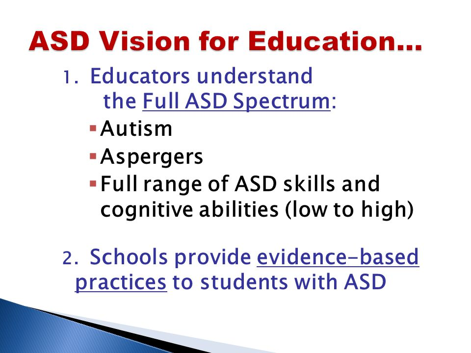 1. Educators understand the Full ASD Spectrum:  Autism  Aspergers  Full range of ASD skills and cognitive abilities (low to high) 2. Schools provid