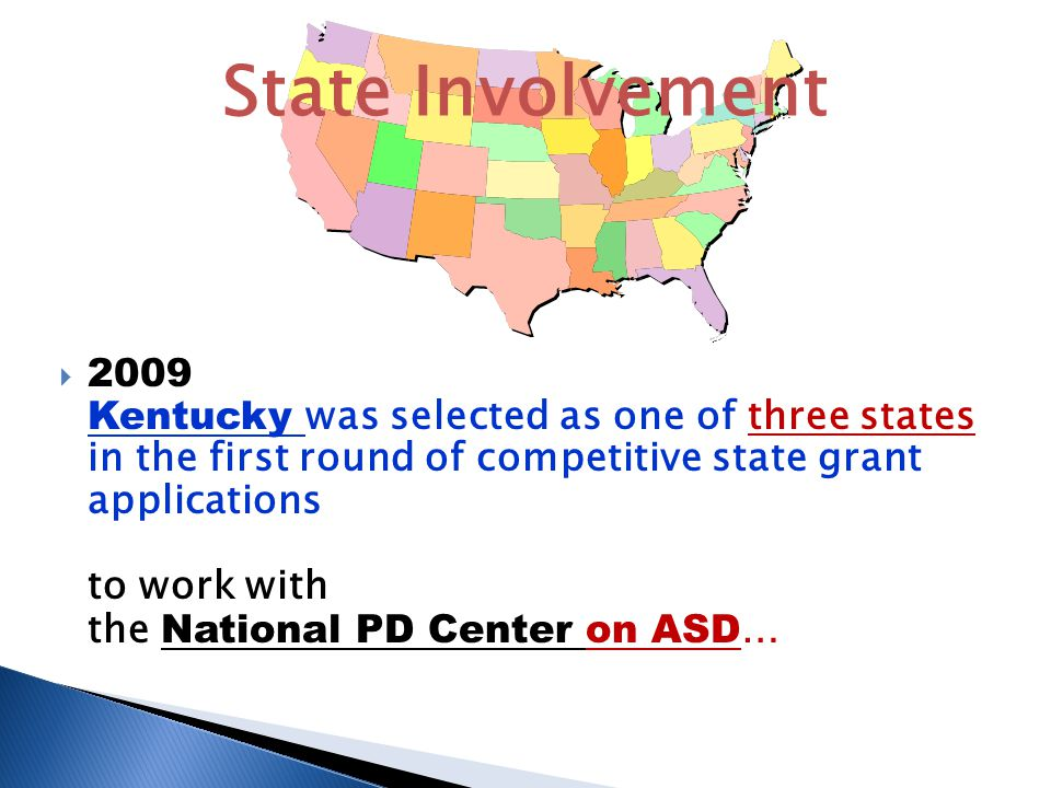  2009 Kentucky was selected as one of three states in the first round of competitive state grant applications to work with the National PD Center on ASD … State Involvement
