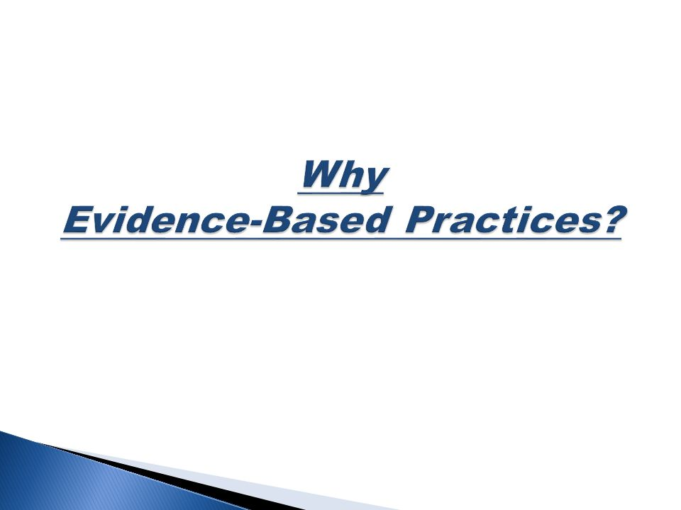To be considered an evidence-based practice for individuals with ASD, a practice must be supported by research studies published in peer-reviewed scientific journals that use:  Randomized or quasi-experimental design studies.