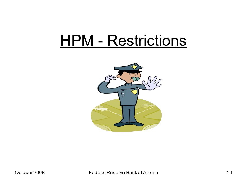 October 2008Federal Reserve Bank of Atlanta14 HPM - Restrictions