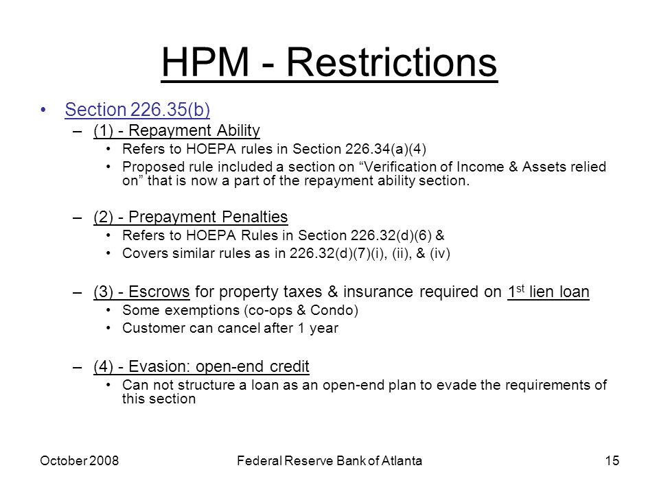 October 2008Federal Reserve Bank of Atlanta15 HPM - Restrictions Section 226.35(b) –(1) - Repayment Ability Refers to HOEPA rules in Section 226.34(a)(4) Proposed rule included a section on Verification of Income & Assets relied on that is now a part of the repayment ability section.