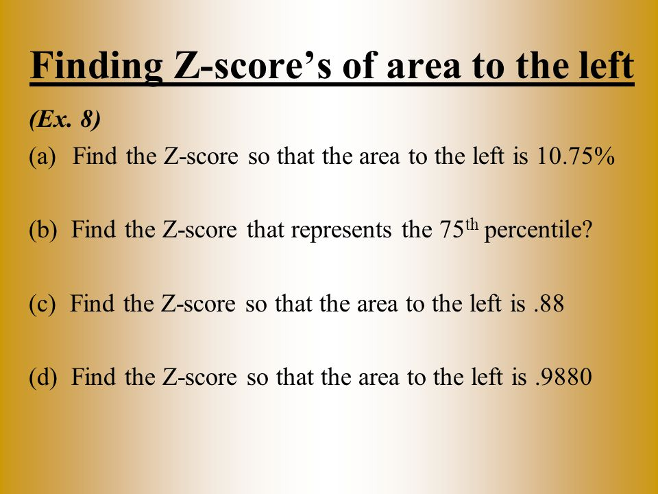 Finding Z-score's of area to the left (Ex. 8) (a)Find the Z-score so that the area to the left is 10.75% (b) Find the Z-score that represents the 75 t