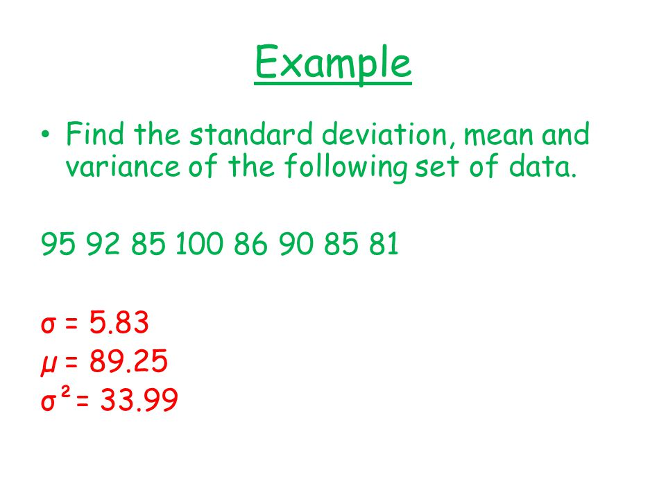 Example Find the standard deviation, mean and variance of the following set of data.