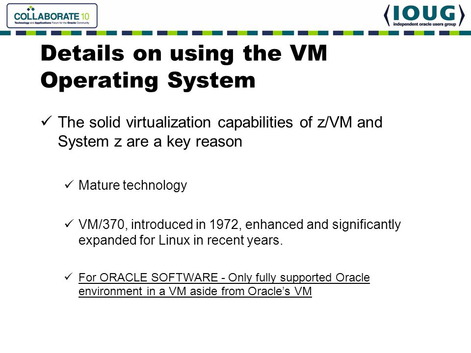 Details on using the VM Operating System The solid virtualization capabilities of z/VM and System z are a key reason Mature technology VM/370, introdu