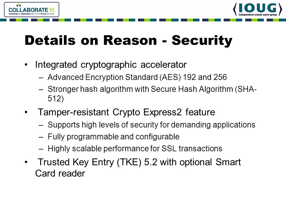 Details on Reason - Security Integrated cryptographic accelerator –Advanced Encryption Standard (AES) 192 and 256 –Stronger hash algorithm with Secure