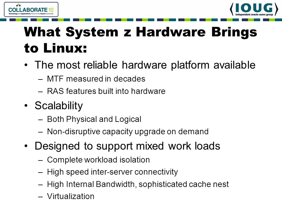 What System z Hardware Brings to Linux: The most reliable hardware platform available –MTF measured in decades –RAS features built into hardware Scala