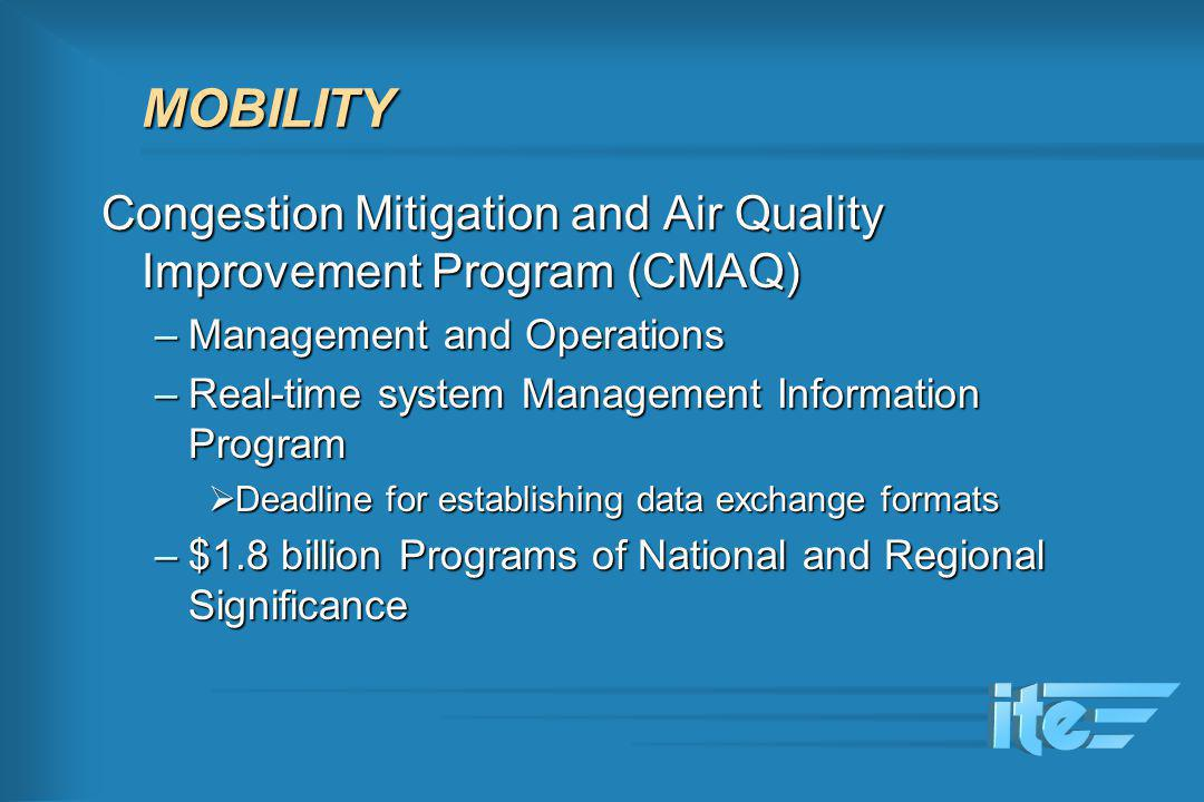 MOBILITY Congestion Mitigation and Air Quality Improvement Program (CMAQ) –Management and Operations –Real-time system Management Information Program