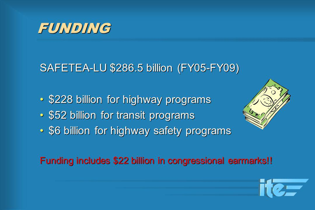 SAFETEA-LU $286.5 billion (FY05-FY09) $228 billion for highway programs$228 billion for highway programs $52 billion for transit programs$52 billion f