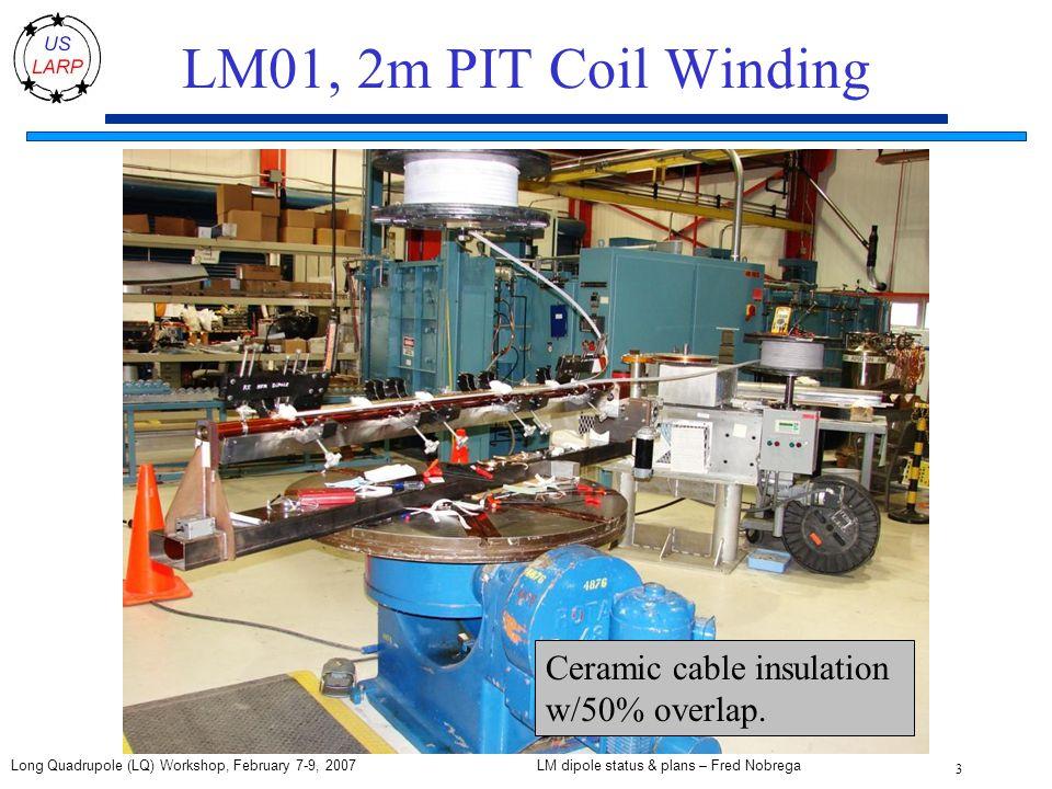 LM dipole status & plans – Fred Nobrega 14 Long Quadrupole (LQ) Workshop, February 7-9, 2007 ICB, LHCIR Quad Production