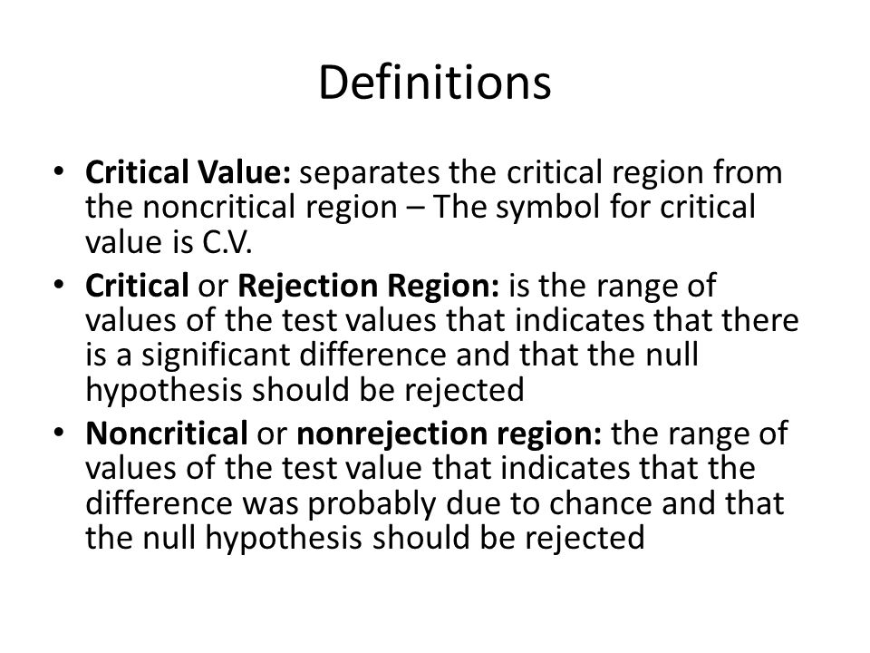 Finding the Critical Value The critical value can be on the right side of the mean or on the left side of the mean for one-tailed test.