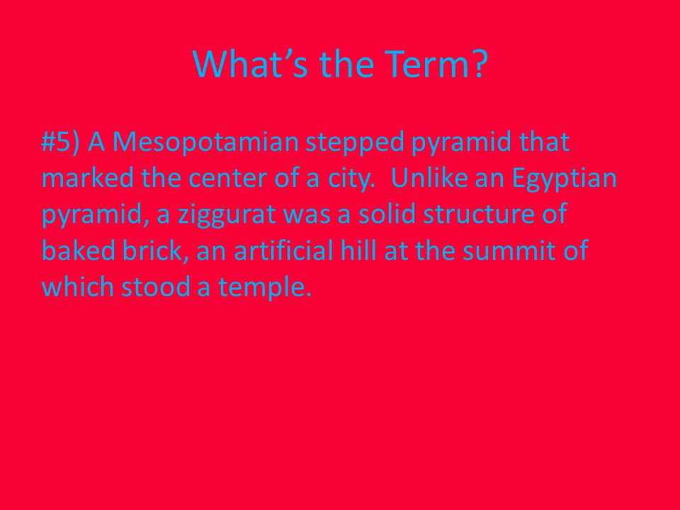 What's the Term. #5) A Mesopotamian stepped pyramid that marked the center of a city.
