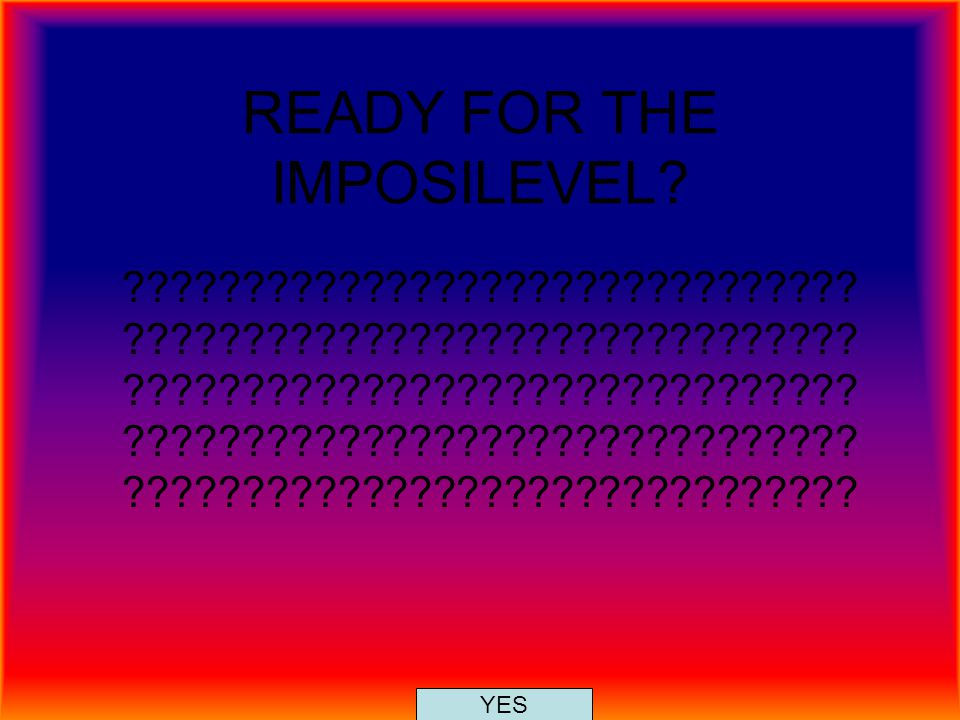 READY FOR THE IMPOSILEVEL? ??????????????????????????????? ??????????????????????????????? ??????????????????????????????? ???????????????????????????