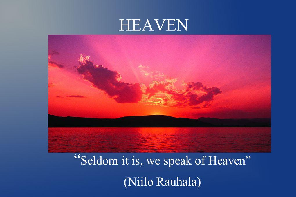 HEAVEN Seldom it is, we speak of Heaven (Niilo Rauhala)