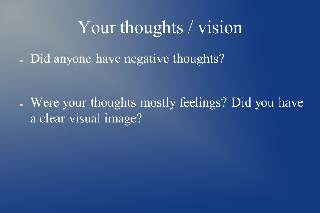 Your thoughts / vision ● Did anyone have negative thoughts.