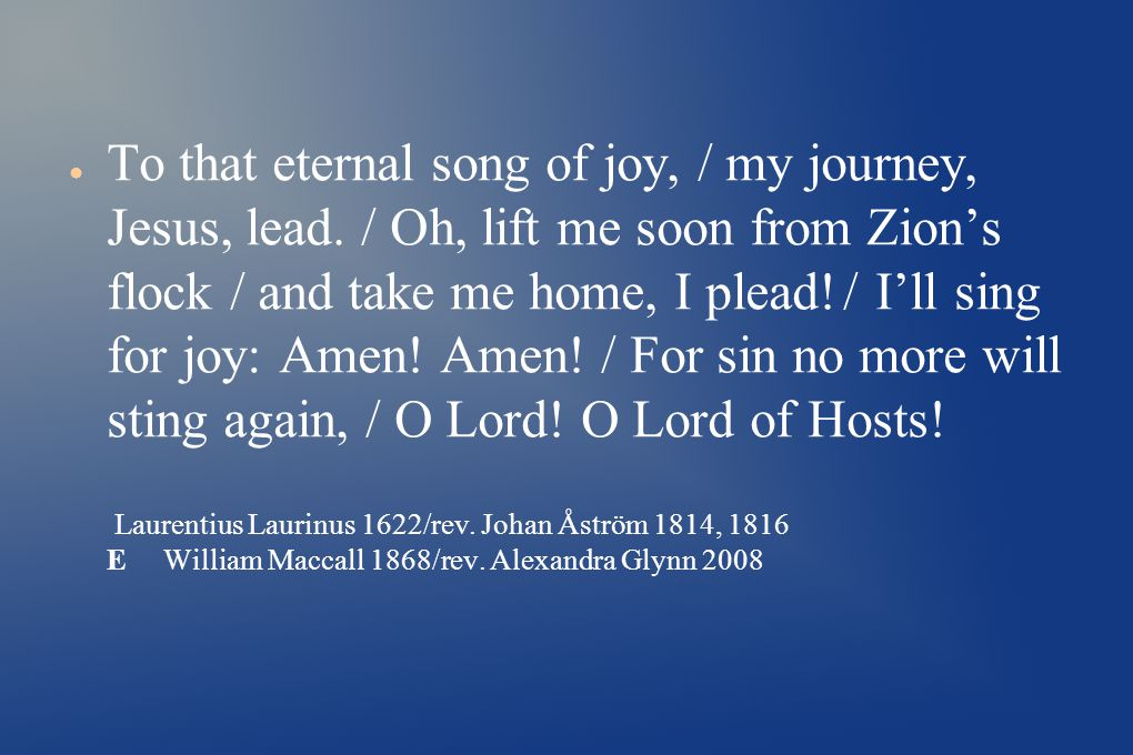 ● To that eternal song of joy, / my journey, Jesus, lead.