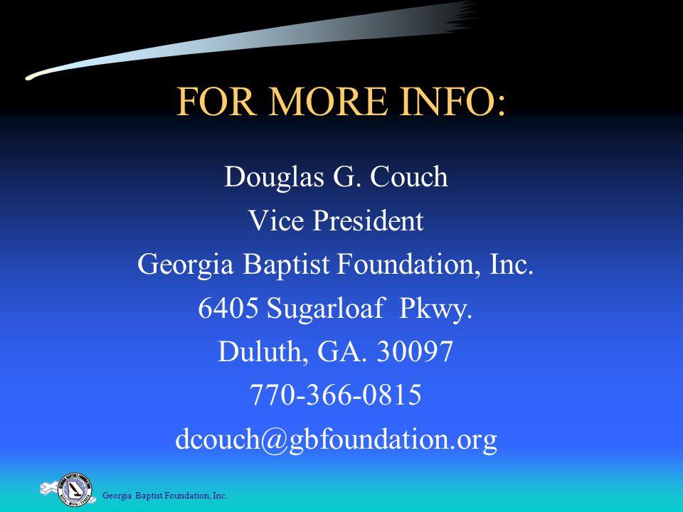 Georgia Baptist Foundation, Inc. FOR MORE INFO: Douglas G.