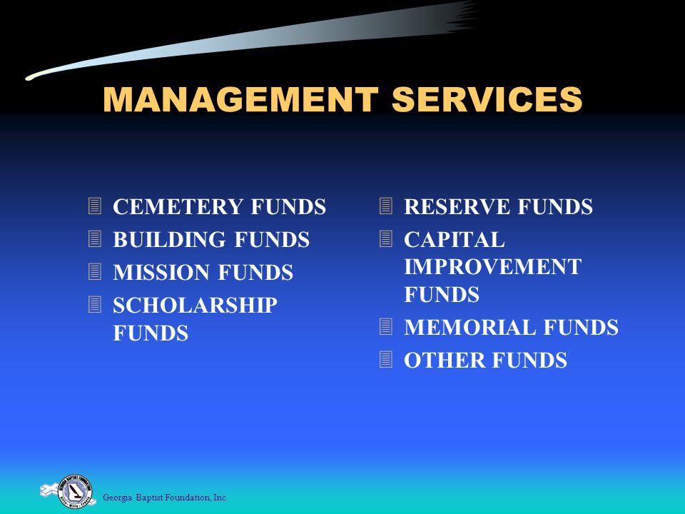 Georgia Baptist Foundation, Inc. MANAGEMENT SERVICES  CEMETERY FUNDS  BUILDING FUNDS  MISSION FUNDS  SCHOLARSHIP FUNDS  RESERVE FUNDS  CAPITAL I