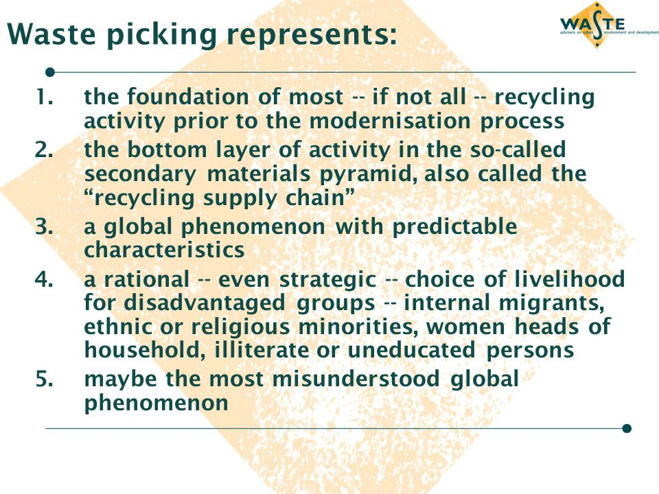 Waste picking represents: 1.the foundation of most -- if not all -- recycling activity prior to the modernisation process 2.the bottom layer of activi