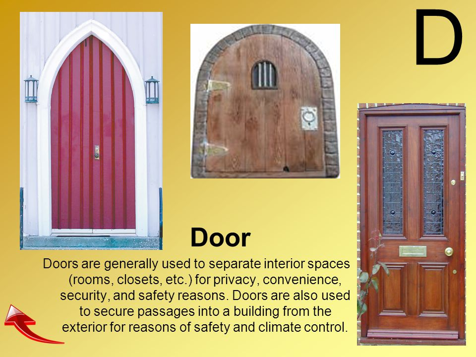 D Door Doors are generally used to separate interior spaces (rooms, closets, etc.) for privacy, convenience, security, and safety reasons. Doors are a