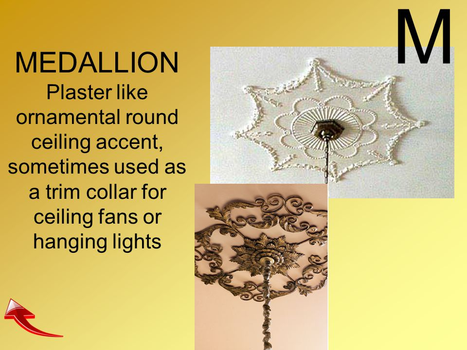 MEDALLION Plaster like ornamental round ceiling accent, sometimes used as a trim collar for ceiling fans or hanging lights M