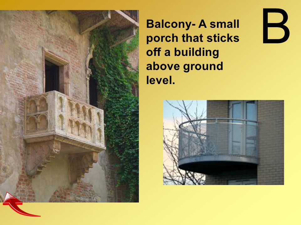 B Balcony- A small porch that sticks off a building above ground level.