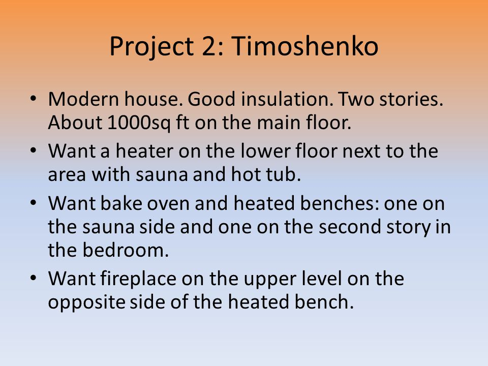 Project 2: Timoshenko Modern house. Good insulation. Two stories. About 1000sq ft on the main floor. Want a heater on the lower floor next to the area