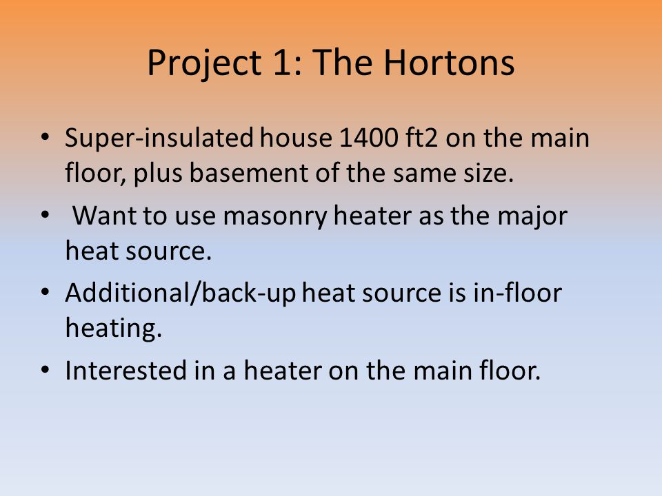 Project 1: The Hortons Super-insulated house 1400 ft2 on the main floor, plus basement of the same size.