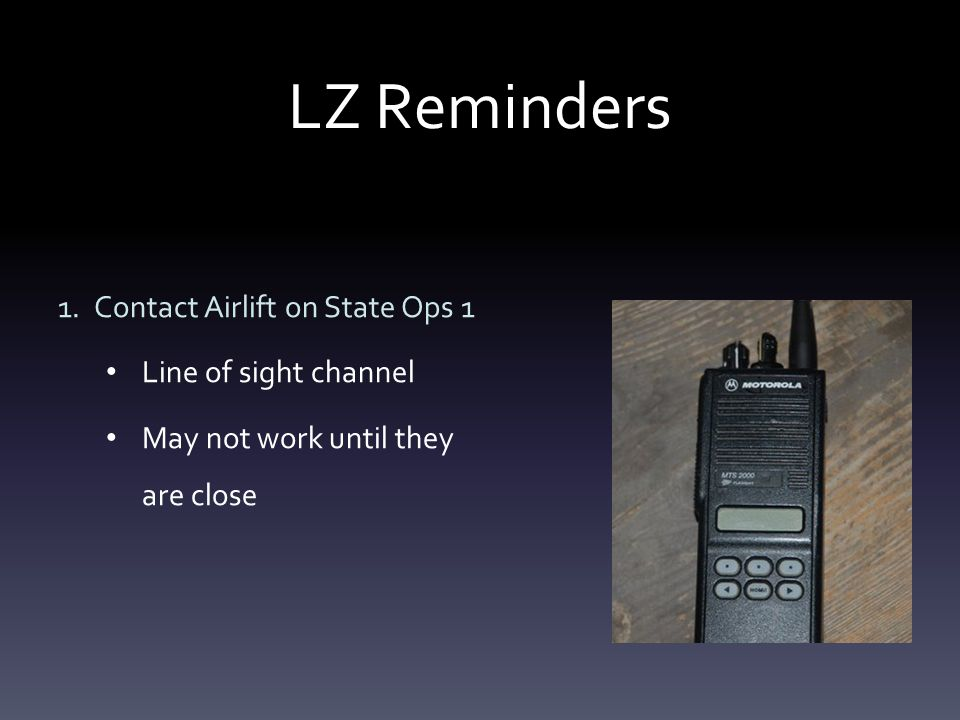 LZ Reminders 1.Contact Airlift on State Ops 1 Line of sight channel May not work until they are close