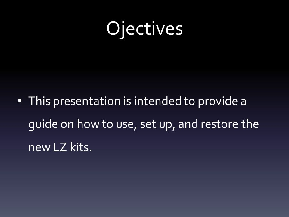 Ojectives This presentation is intended to provide a guide on how to use, set up, and restore the new LZ kits.