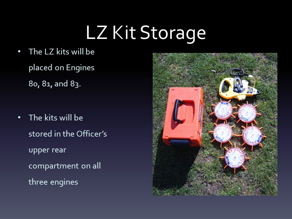 LZ Kit Storage The LZ kits will be placed on Engines 80, 81, and 83.
