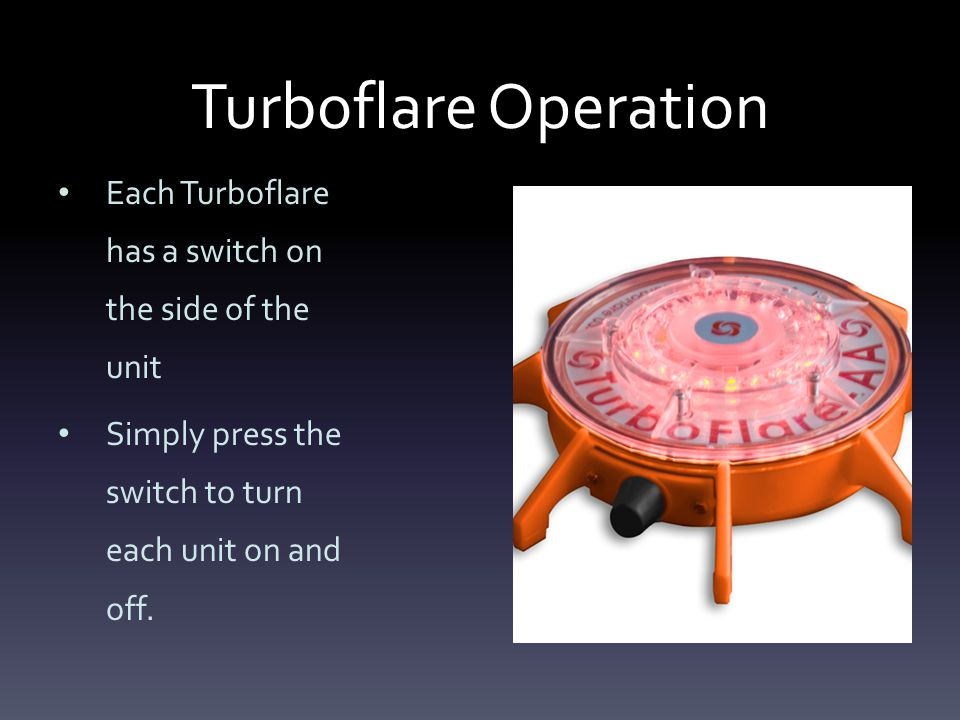 Turboflare Operation Each Turboflare has a switch on the side of the unit Simply press the switch to turn each unit on and off.
