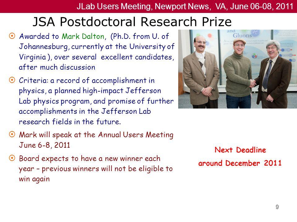 JLab Users Meeting, Newport News, VA, June 06-08, 2011 9 JSA Postdoctoral Research Prize  Awarded to Mark Dalton, (Ph.D.
