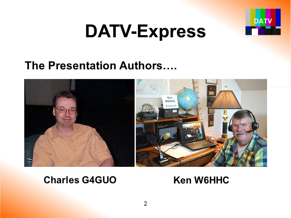 13 DATV-Express DATV-Express System Specs DVB-S protocol QPSK modulation (will allow other modulations) Frequency Range:  950–1575 MHz (allowed by ADRF6750 chip) –1240–1300 MHz (allowed in USA) –1240–1325 MHz (allowed in Europe) Symbol-Rate: –Adjustable: 1 MSymb/sec -to- 5 MSymb/sec Forward Error Correction is selectable RF output ~ 20 mW buffered (SMA connector) Video Capture card allows for NTSC or PAL Initially designed for one video stream Operating system – first Linux-32/64 then Win32