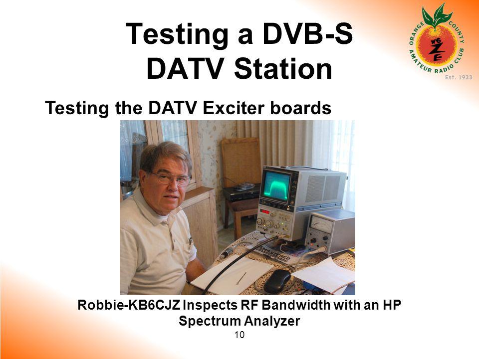 10 Testing a DVB-S DATV Station Testing the DATV Exciter boards Robbie-KB6CJZ Inspects RF Bandwidth with an HP Spectrum Analyzer