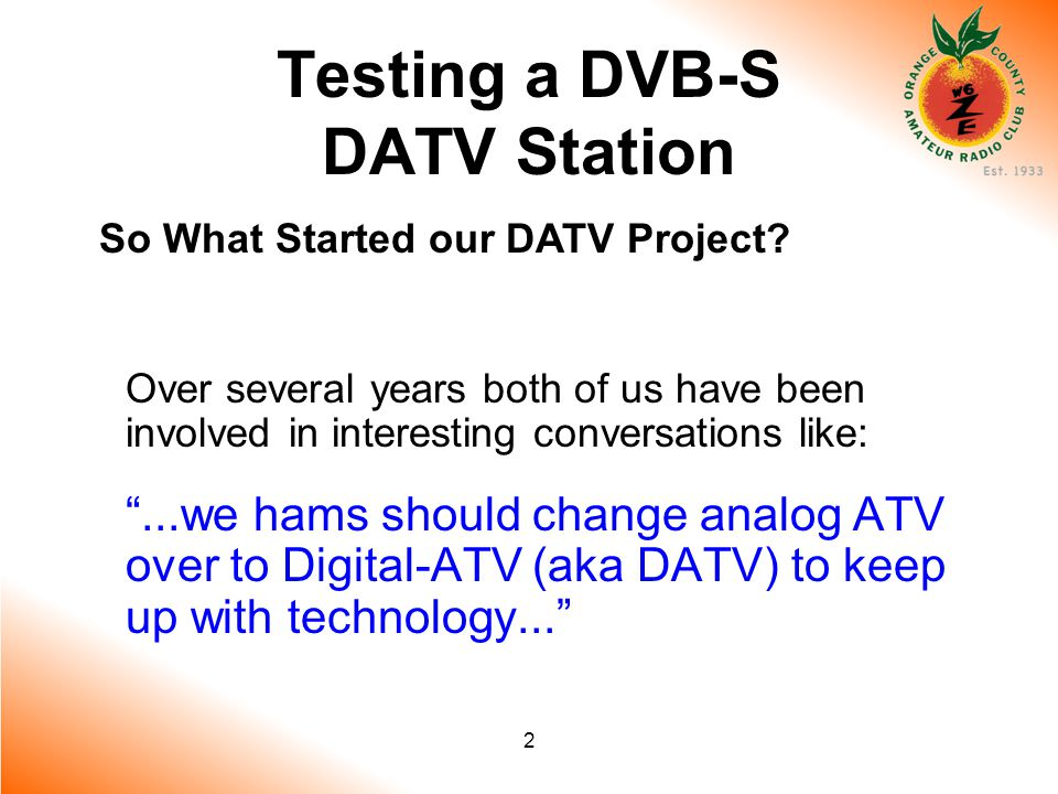 2 Testing a DVB-S DATV Station So What Started our DATV Project.