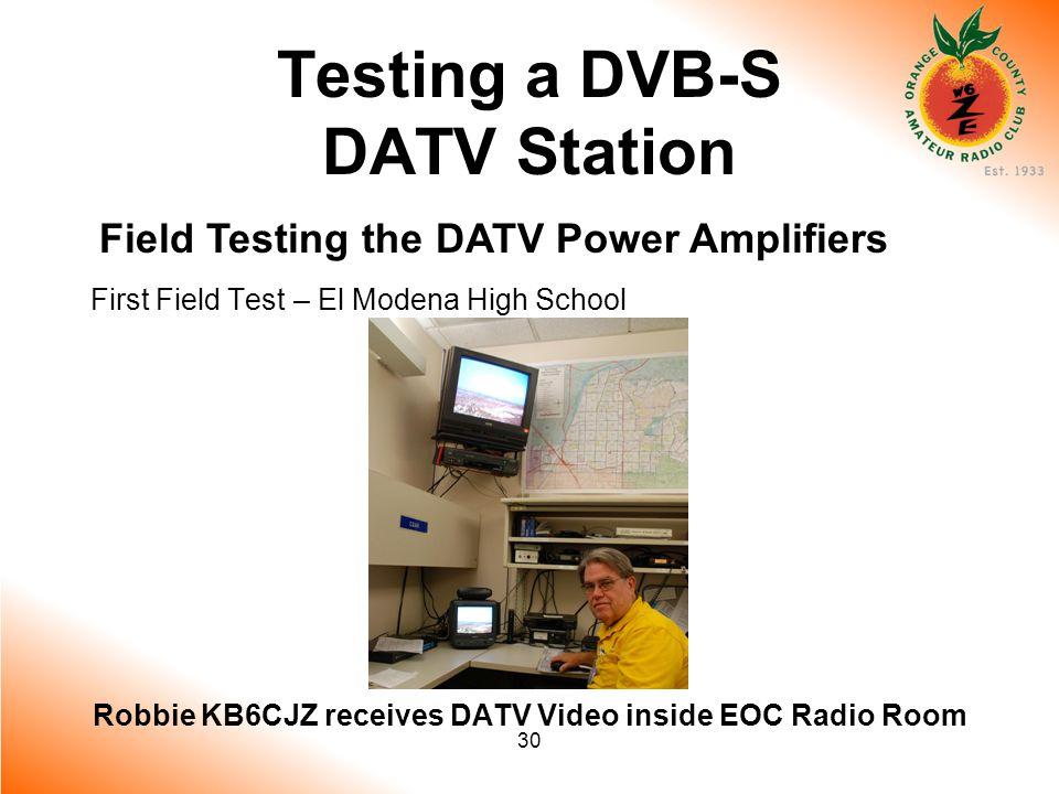 30 Testing a DVB-S DATV Station Field Testing the DATV Power Amplifiers First Field Test – El Modena High School Robbie KB6CJZ receives DATV Video inside EOC Radio Room