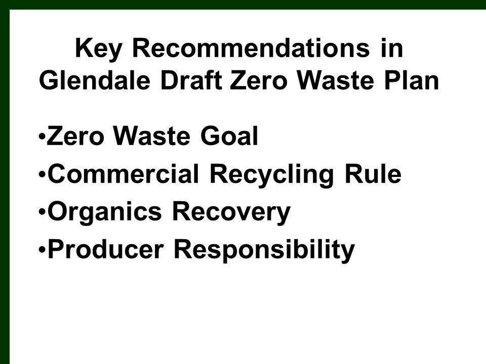 Zero Waste Goal Commercial Recycling Rule Organics Recovery Producer Responsibility Key Recommendations in Glendale Draft Zero Waste Plan