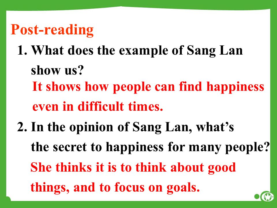 1.What does the example of Sang Lan show us? It shows how people can find happiness even in difficult times. 2. In the opinion of Sang Lan, what's the