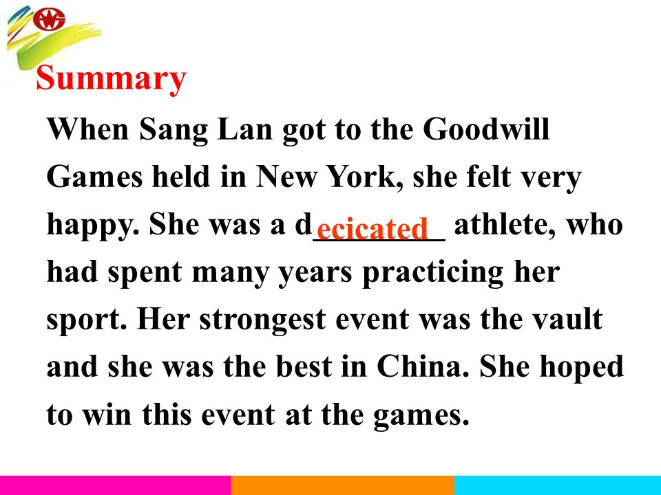 When Sang Lan got to the Goodwill Games held in New York, she felt very happy. She was a d________ athlete, who had spent many years practicing her sp