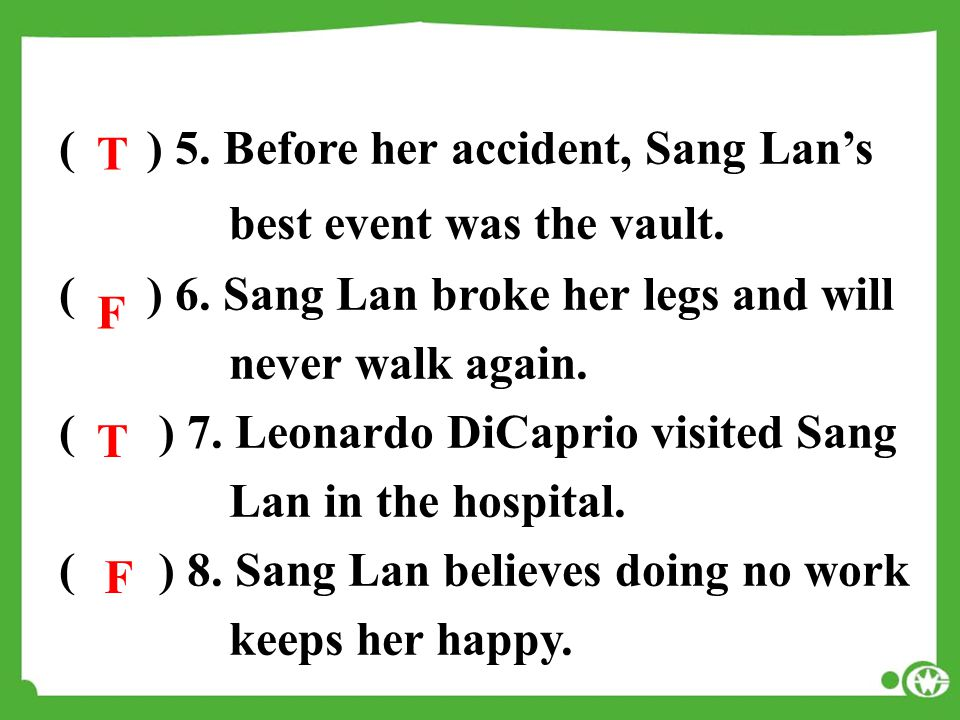 ( ) 5. Before her accident, Sang Lan's best event was the vault. ( ) 6. Sang Lan broke her legs and will never walk again. ( ) 7. Leonardo DiCaprio vi