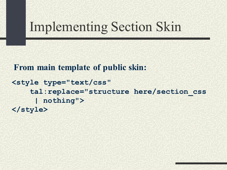 Implementing Section Skin <style type= text/css tal:replace= structure here/section_css | nothing > From main template of public skin:
