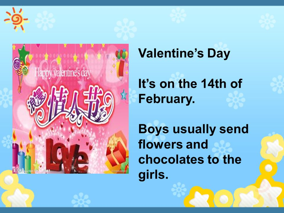 Valentine's Day It's on the 14th of February.