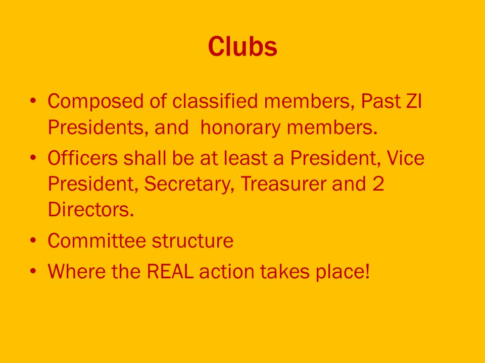 Clubs Composed of classified members, Past ZI Presidents, and honorary members.