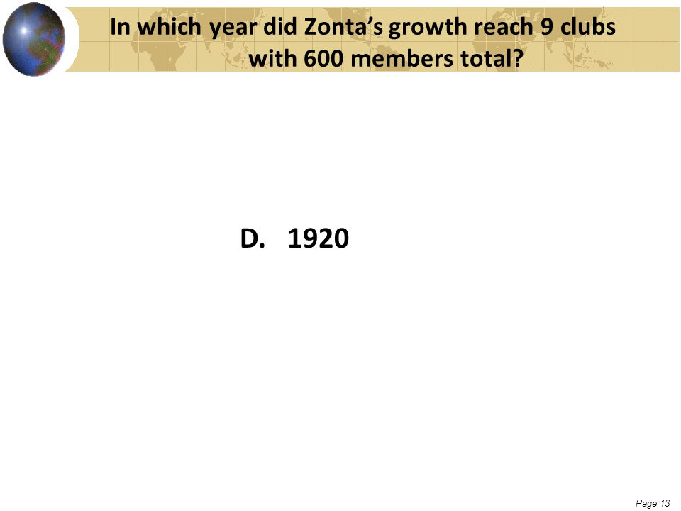 Page 13 In which year did Zonta's growth reach 9 clubs with 600 members total? D. 1920