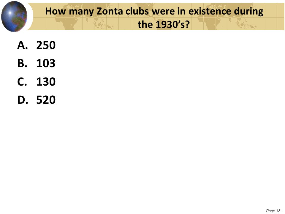 Page 18 How many Zonta clubs were in existence during the 1930's? A.250 B.103 C.130 D.520