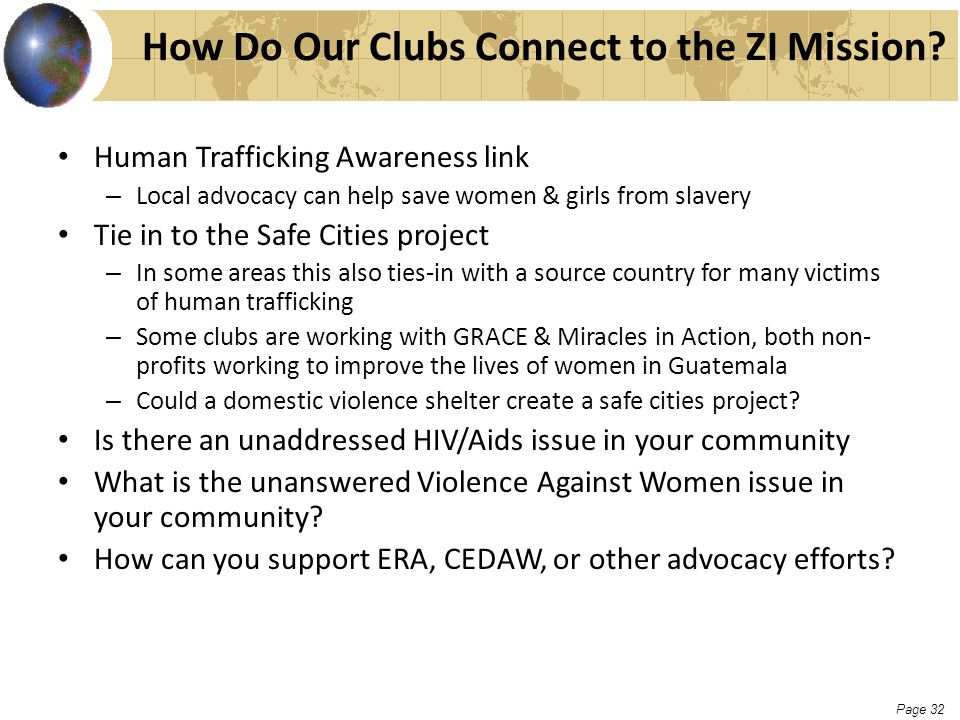 Page 32 How Do Our Clubs Connect to the ZI Mission? Human Trafficking Awareness link – Local advocacy can help save women & girls from slavery Tie in